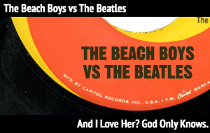 <b>The Beach Boys vs The Beatles</b> - And I Love Her? God Only Knows. (BRAT Mashup)