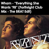 <b>Wham</b> - &quot;Everything She Wants '98&quot; (Forthright Club Mix - BRAT Radio Edit)