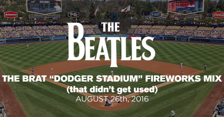 "The Beatles - The BRAT ""Dodger Stadium"" Fireworks Mix (that didn't get used)"