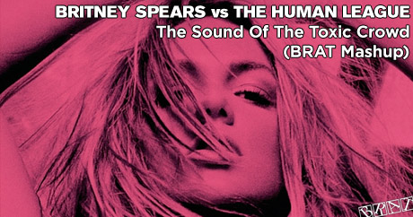 Britney Spears vs The Human League - The Sound Of The Toxic Crowd