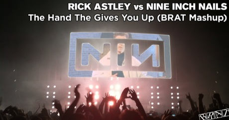 Rick Astley vs Nine Inch Nails - The Hand That Gives You Up