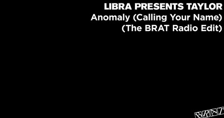 Libra Presents Taylor - Anomaly (Calling Your Name) (The BRAT Radio Edit)