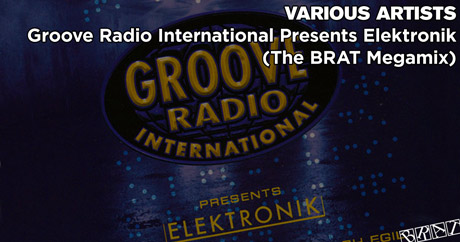 Various Artists - Groove Radio International Presents Elektronik (BRAT Megamix)