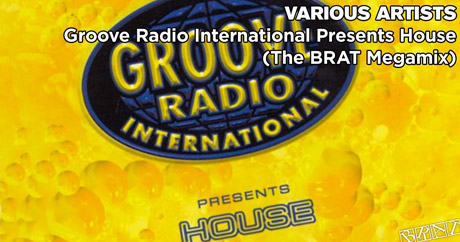 Various Artists - Groove Radio International Presents House (BRAT Megamix)