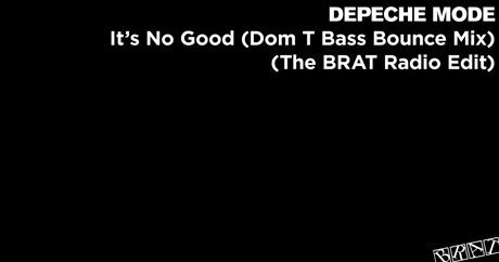 Depeche Mode - It's No Good (Dom T Bass Bounce Mix - The BRAT Radio Edit)