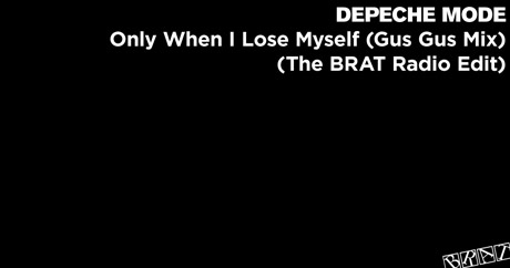 Depeche Mode - Only When I Lose Myself (Gus Gus Mix - The BRAT Radio Edit)